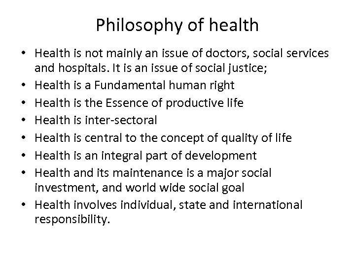 Philosophy of health • Health is not mainly an issue of doctors, social services