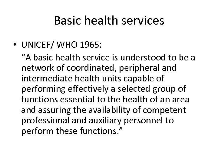 "Basic health services • UNICEF/ WHO 1965: ""A basic health service is understood to"