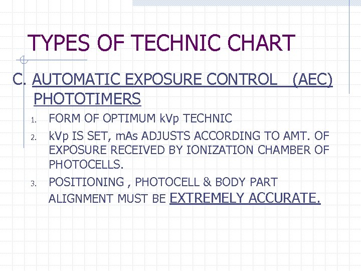 TYPES OF TECHNIC CHART C. AUTOMATIC EXPOSURE CONTROL (AEC) PHOTOTIMERS 1. 2. 3. FORM