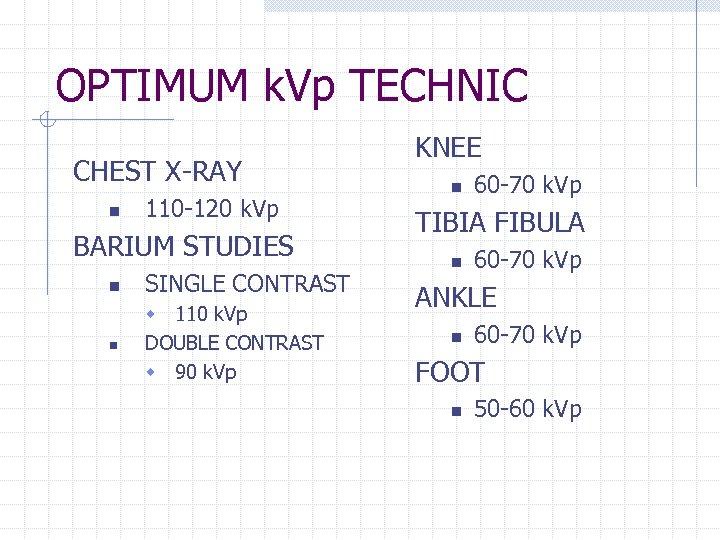 OPTIMUM k. Vp TECHNIC CHEST X-RAY n 110 -120 k. Vp BARIUM STUDIES n