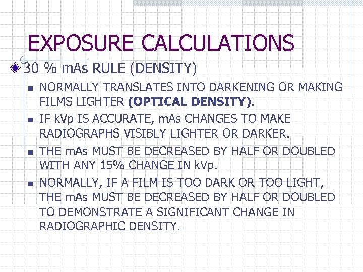 EXPOSURE CALCULATIONS 30 % m. As RULE (DENSITY) n n NORMALLY TRANSLATES INTO DARKENING