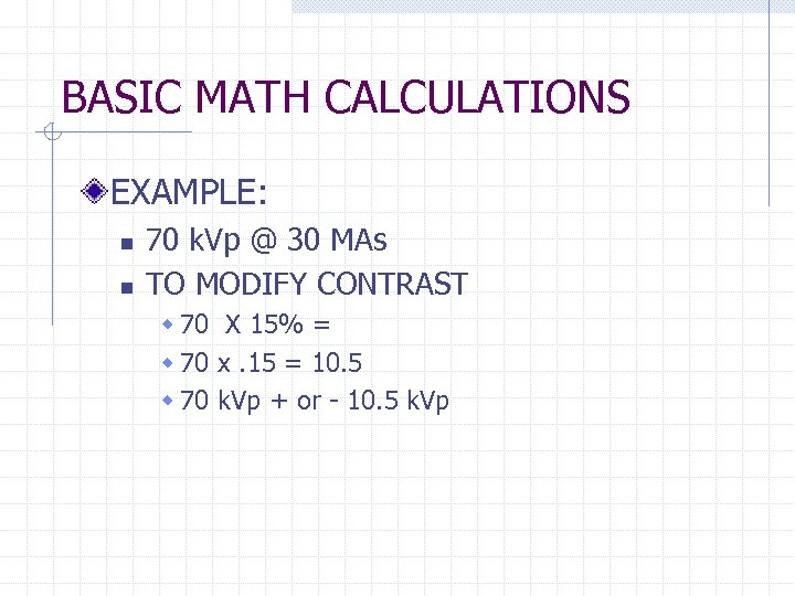 BASIC MATH CALCULATIONS EXAMPLE: n n 70 k. Vp @ 30 MAs TO MODIFY