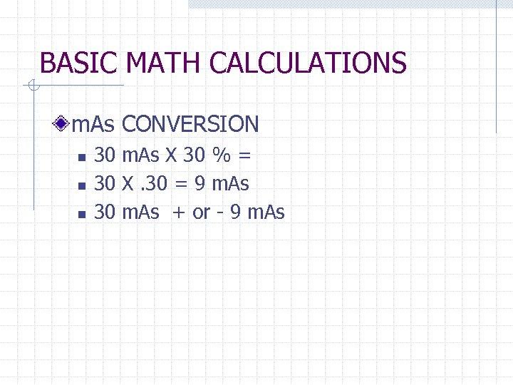 BASIC MATH CALCULATIONS m. As CONVERSION n n n 30 m. As X 30