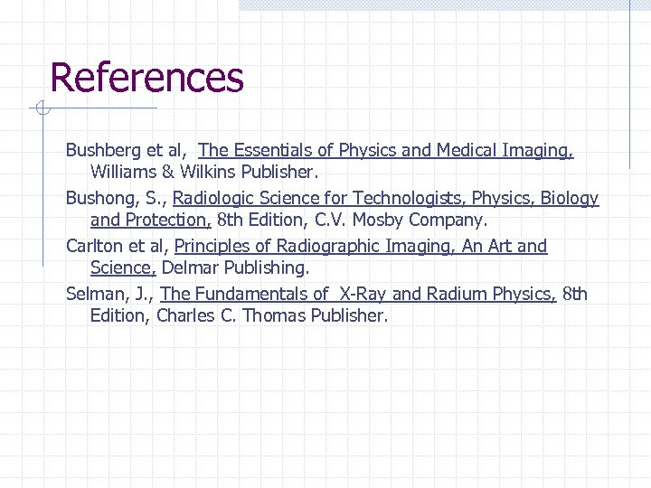 References Bushberg et al, The Essentials of Physics and Medical Imaging, Williams & Wilkins