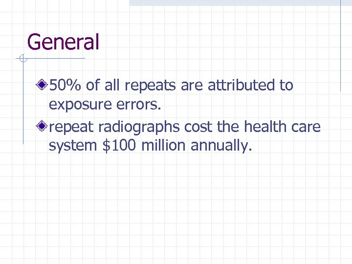 General 50% of all repeats are attributed to exposure errors. repeat radiographs cost the