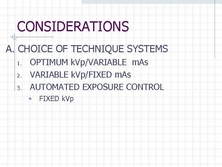 CONSIDERATIONS A. CHOICE OF TECHNIQUE SYSTEMS 1. 2. 3. OPTIMUM k. Vp/VARIABLE m. As