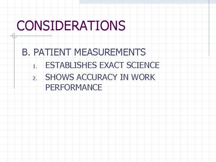 CONSIDERATIONS B. PATIENT MEASUREMENTS 1. 2. ESTABLISHES EXACT SCIENCE SHOWS ACCURACY IN WORK PERFORMANCE