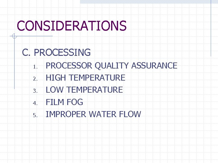 CONSIDERATIONS C. PROCESSING 1. 2. 3. 4. 5. PROCESSOR QUALITY ASSURANCE HIGH TEMPERATURE LOW