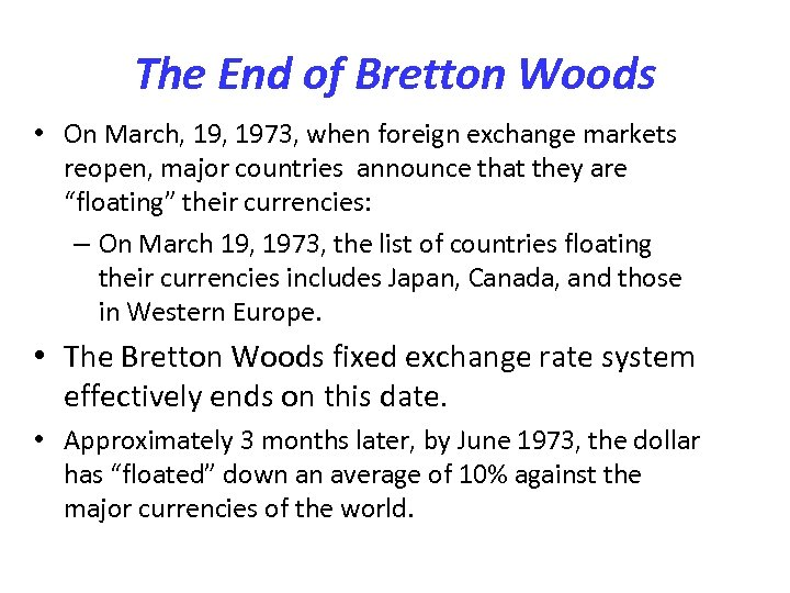 The End of Bretton Woods • On March, 1973, when foreign exchange markets reopen,