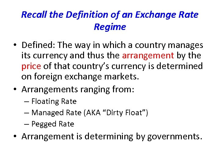 Recall the Definition of an Exchange Rate Regime • Defined: The way in which