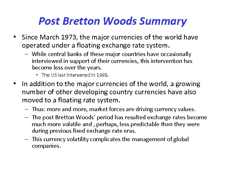 Post Bretton Woods Summary • Since March 1973, the major currencies of the world