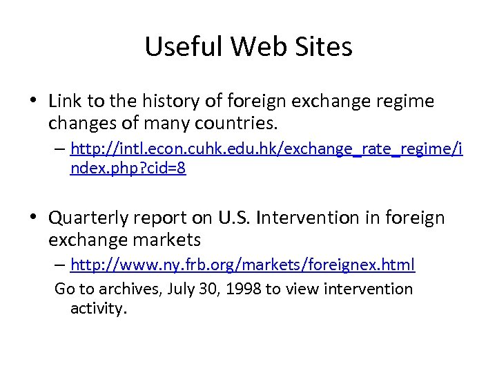 Useful Web Sites • Link to the history of foreign exchange regime changes of