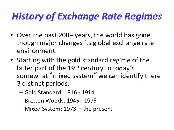 History of Exchange Rate Regimes • Over the past 200+ years, the world has
