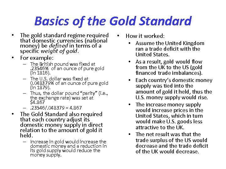 Basics of the Gold Standard • The gold standard regime required that domestic currencies