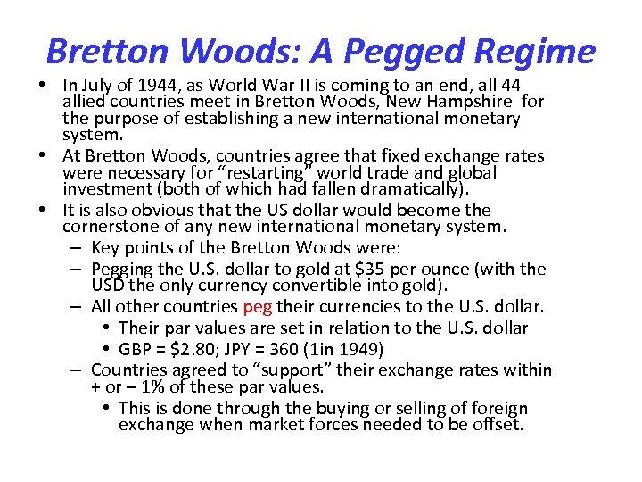 Bretton Woods: A Pegged Regime • In July of 1944, as World War II