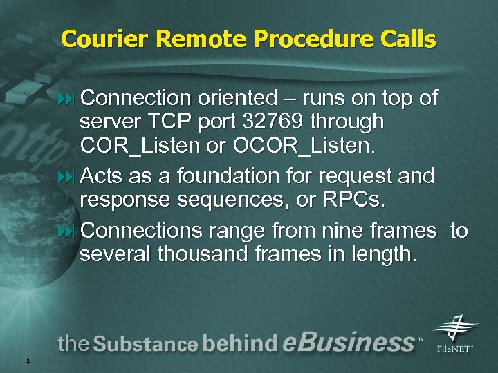 Courier Remote Procedure Calls : Connection oriented – runs on top of server TCP