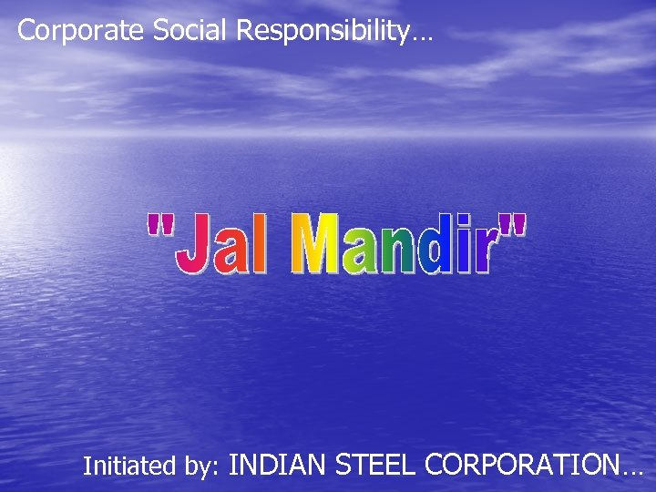 Corporate Social Responsibility… Initiated by: INDIAN STEEL CORPORATION…