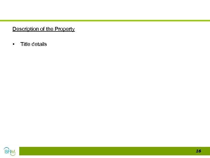Description of the Property • Title details 16