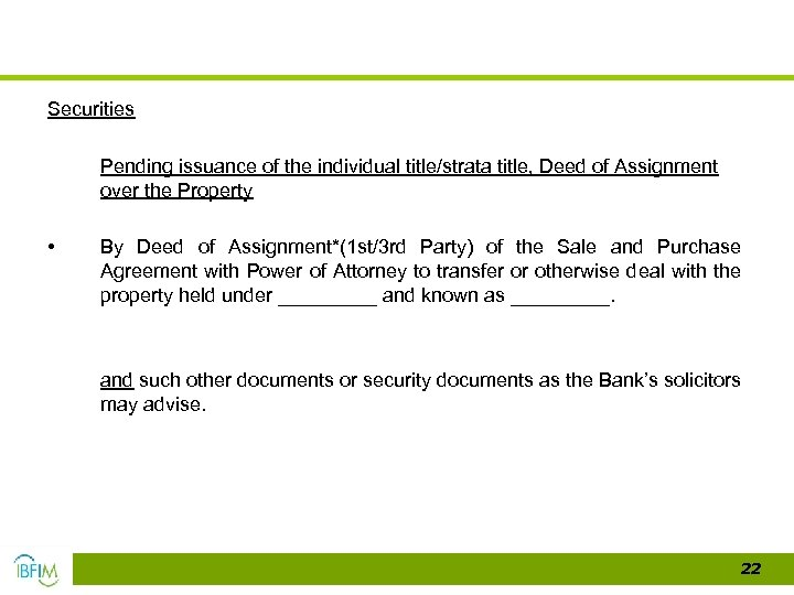 Securities • Pending issuance of the individual title/strata title, Deed of Assignment over the
