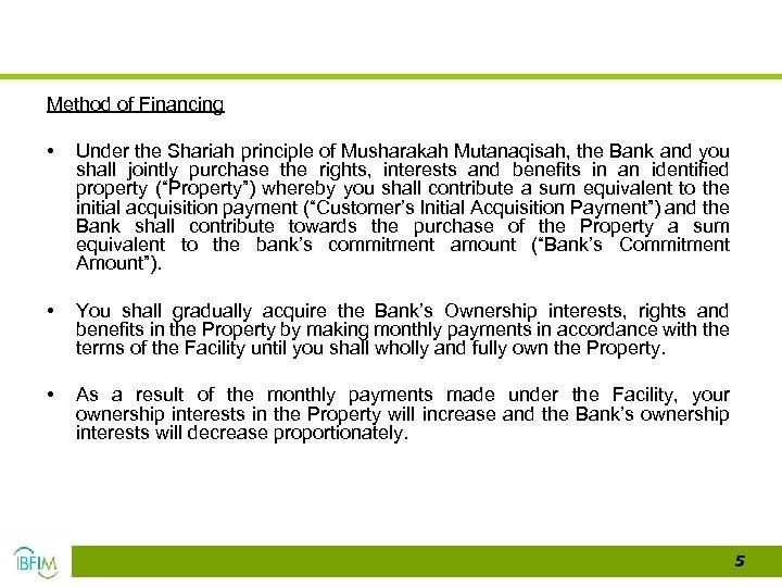 Method of Financing • Under the Shariah principle of Musharakah Mutanaqisah, the Bank and