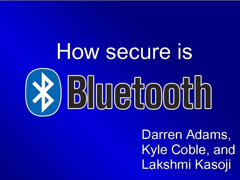How secure is Darren Adams, Kyle Coble, and Lakshmi Kasoji