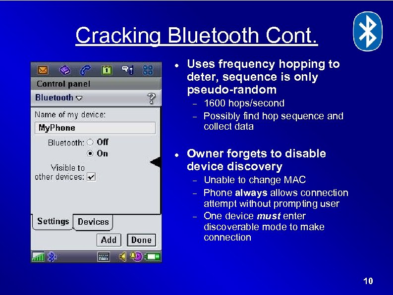 Cracking Bluetooth Cont. Uses frequency hopping to deter, sequence is only pseudo-random 1600 hops/second
