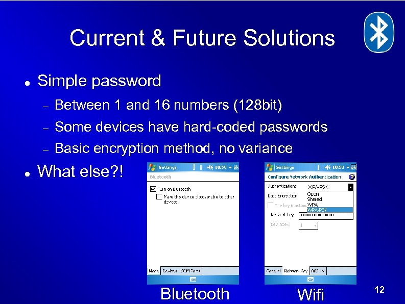 Current & Future Solutions Simple password Some devices have hard-coded passwords Between 1 and
