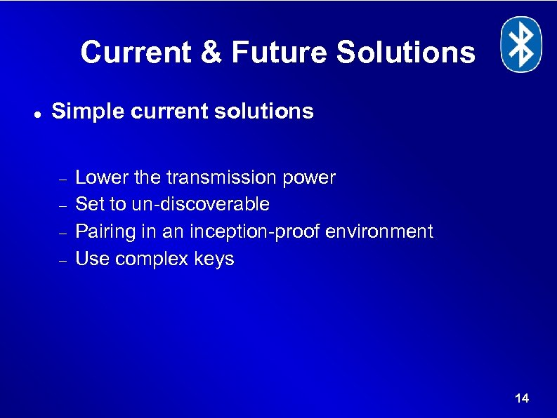 Current & Future Solutions Simple current solutions Lower the transmission power Set to un-discoverable