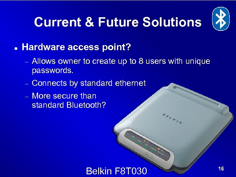 Current & Future Solutions Hardware access point? Allows owner to create up to 8