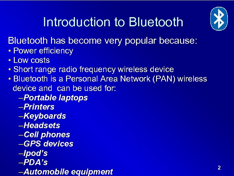 Introduction to Bluetooth has become very popular because: • Power efficiency • Low costs