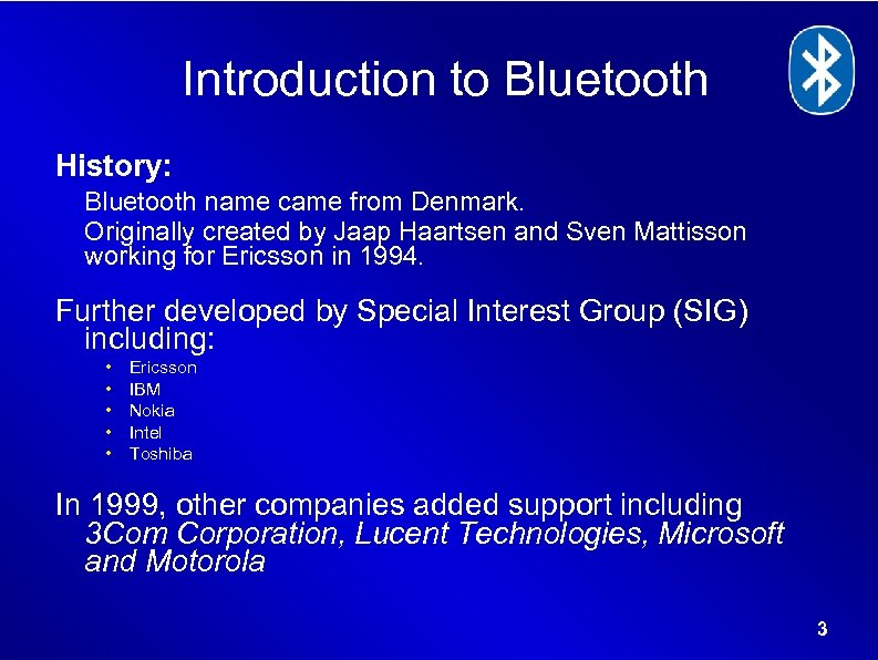 Introduction to Bluetooth History: Bluetooth name came from Denmark. Originally created by Jaap Haartsen