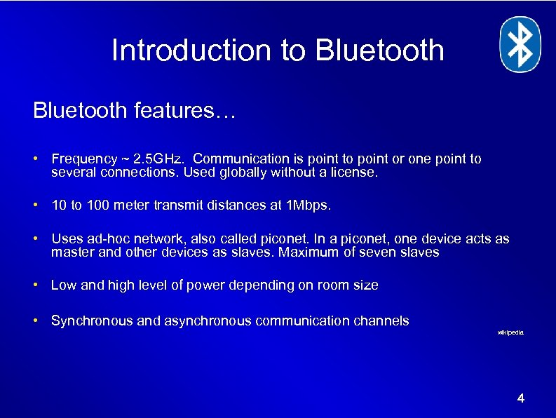 Introduction to Bluetooth features… • Frequency ~ 2. 5 GHz. Communication is point to