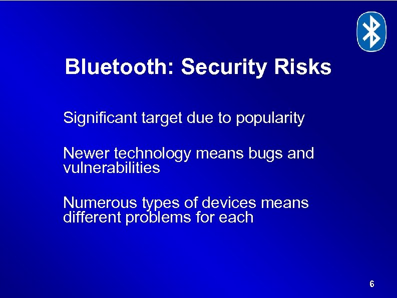 Bluetooth: Security Risks Significant target due to popularity Newer technology means bugs and vulnerabilities