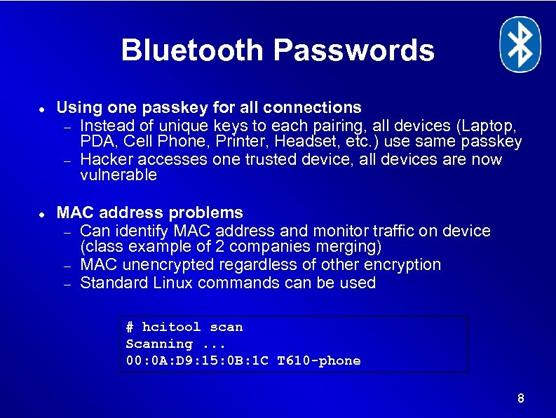 Bluetooth Passwords Using one passkey for all connections Instead of unique keys to each