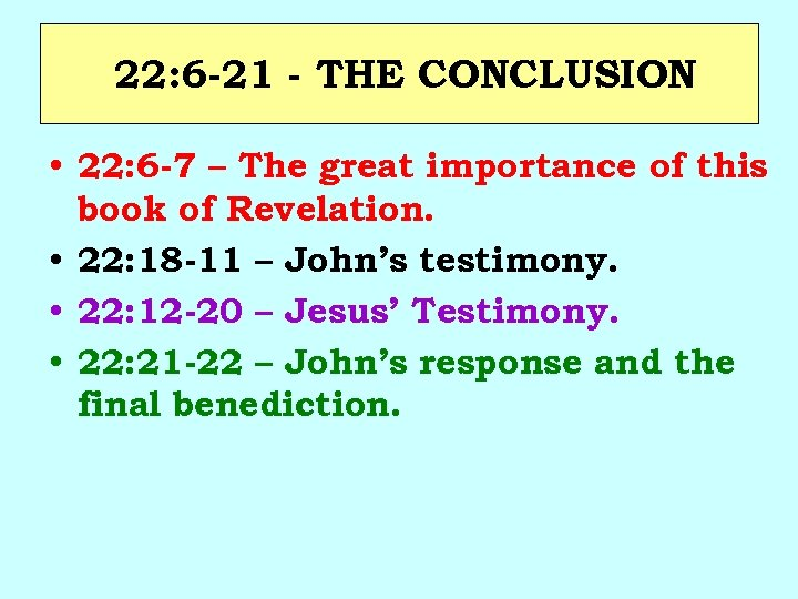 22: 6 -21 - THE CONCLUSION • 22: 6 -7 – The great importance