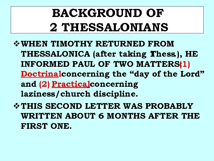 BACKGROUND OF 2 THESSALONIANS v WHEN TIMOTHY RETURNED FROM THESSALONICA (after taking 1 Thess.