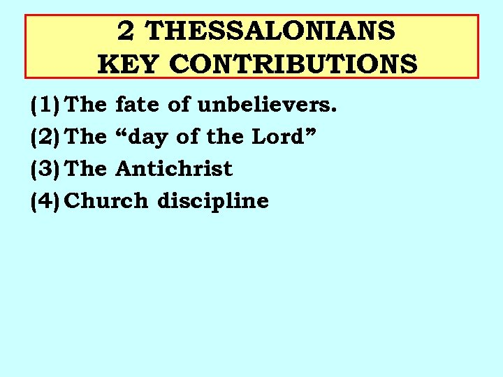 """2 THESSALONIANS KEY CONTRIBUTIONS (1) The fate of unbelievers. (2) The """"day of the"""