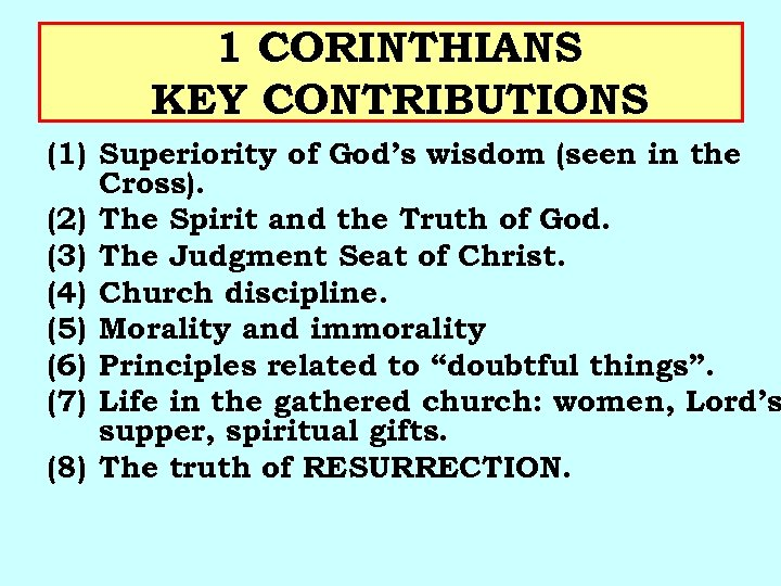 1 CORINTHIANS KEY CONTRIBUTIONS (1) Superiority of God's wisdom (seen in the Cross). (2)
