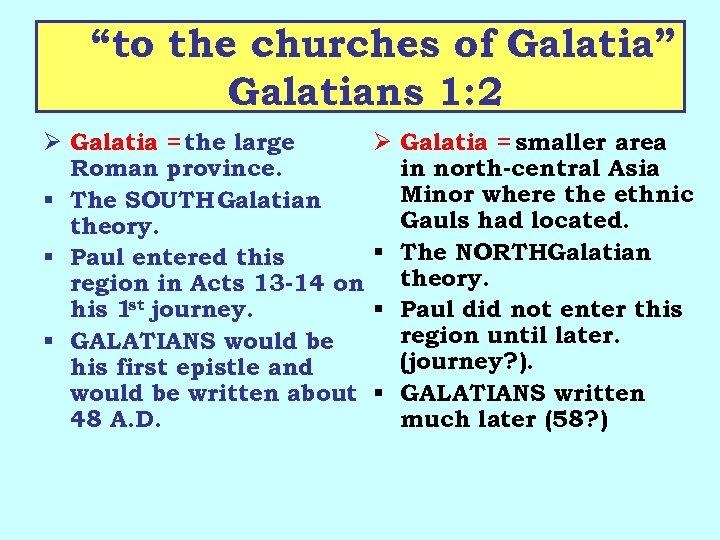 """to the churches of Galatia"" Galatians 1: 2 Ø Galatia = the large Roman"