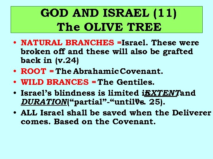 GOD AND ISRAEL (11) The OLIVE TREE • NATURAL BRANCHES =Israel. These were broken