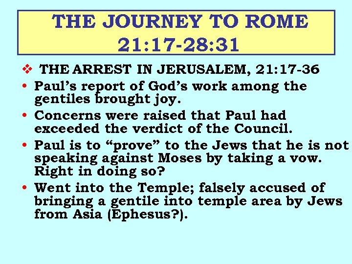 THE JOURNEY TO ROME 21: 17 -28: 31 v THE ARREST IN JERUSALEM, 21: