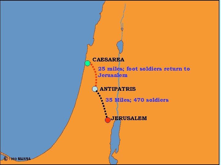 Blank 8 CAESAREA 25 miles; foot soldiers return to Jerusalem ANTIPATRIS 35 Miles; 470