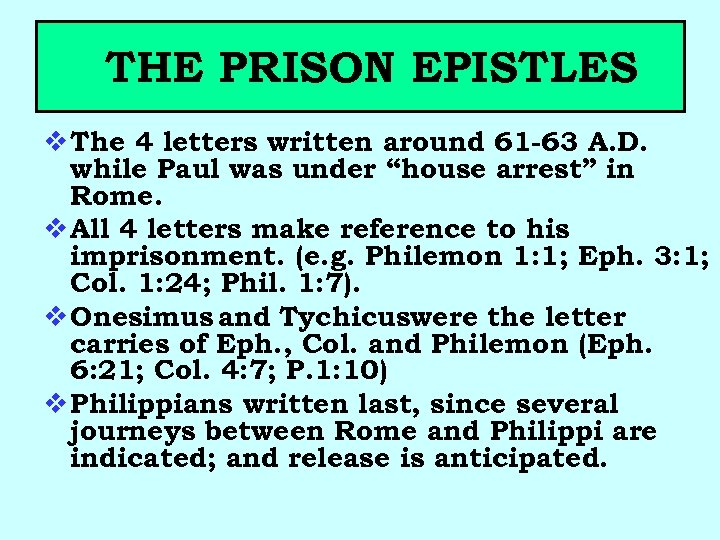 THE PRISON EPISTLES v The 4 letters written around 61 -63 A. D. while