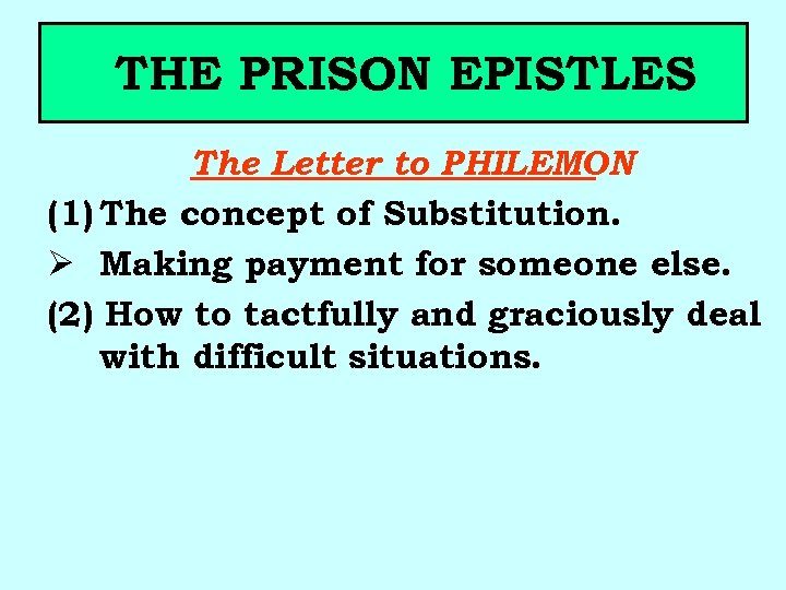 THE PRISON EPISTLES The Letter to PHILEMON (1) The concept of Substitution. Ø Making