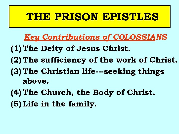 THE PRISON EPISTLES Key Contributions of COLOSSIANS (1) The Deity of Jesus Christ. (2)
