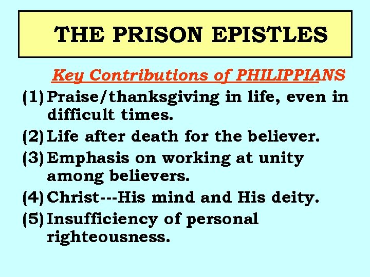 THE PRISON EPISTLES Key Contributions of PHILIPPIANS (1) Praise/thanksgiving in life, even in difficult