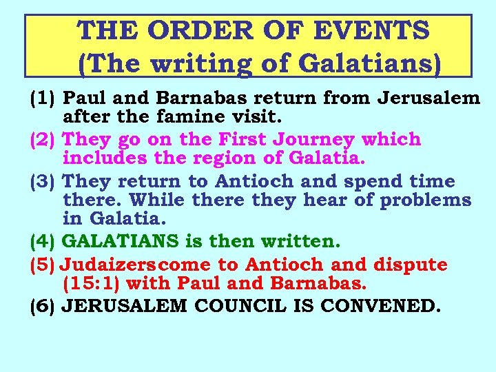 THE ORDER OF EVENTS (The writing of Galatians) (1) Paul and Barnabas return from