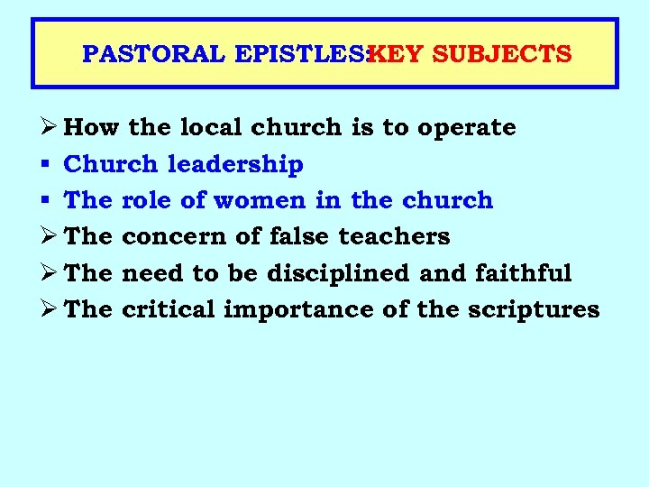 PASTORAL EPISTLES: KEY SUBJECTS Ø How the local church is to operate § Church