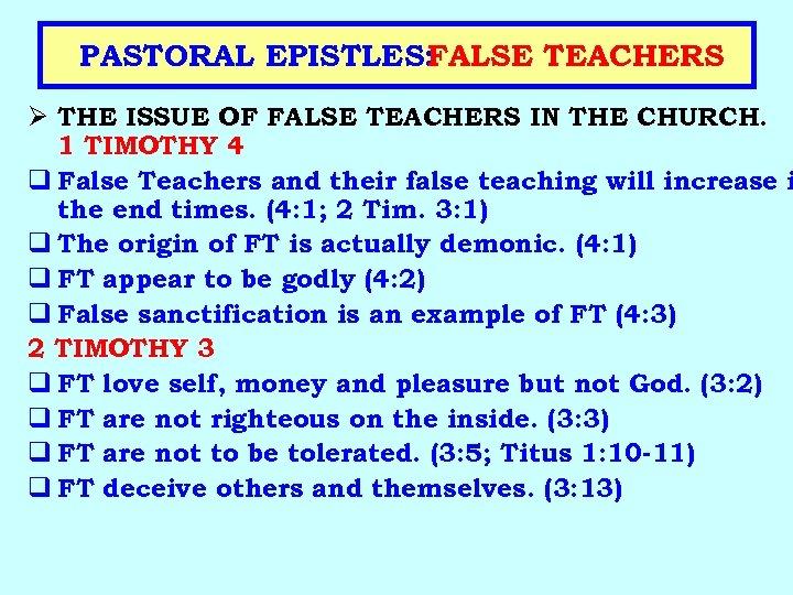 PASTORAL EPISTLES: FALSE TEACHERS Ø THE ISSUE OF FALSE TEACHERS IN THE CHURCH. 1
