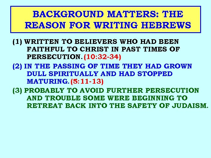 BACKGROUND MATTERS: THE REASON FOR WRITING HEBREWS (1) WRITTEN TO BELIEVERS WHO HAD BEEN